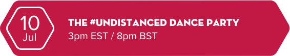10 Jul - The Undistanced Dance Party - 3pm EST / 8pm BST