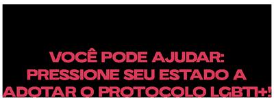 Em 2019, o Supremo Tribunal Federal (STF)  criminalizou a LGBTIfobia no Brasil. Mas, de lá pra cá, quase nada mudou.    Você pode ajudar: pressione seu estado a adotar o Protocolo LGBTI+!