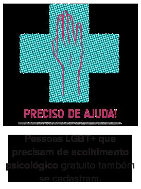 PRECISO DE AJUDA!  Pessoas LGBT+ que precisam de acolhimento psicológico gratuito também se cadastram.