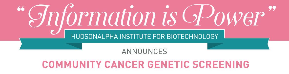 Information Is Power Free Breast And Ovarian Cancer Genetic Testing Hudsonalpha Institute For Biotechnology