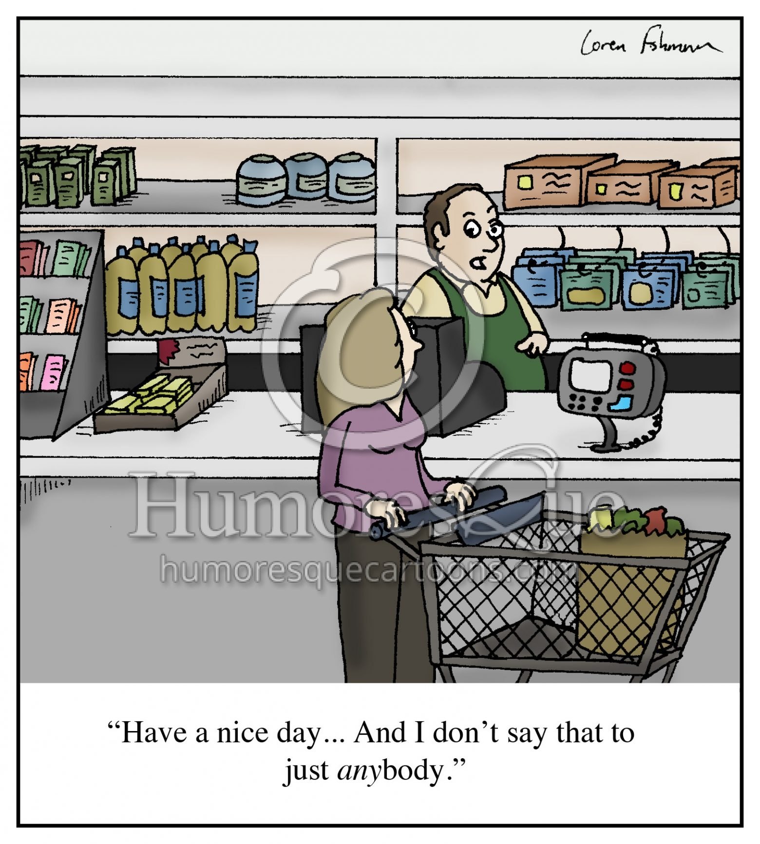"""Cashier Cartoons: Cartoon: """"Have A Nice Day... And I Don't Say That To Just"""