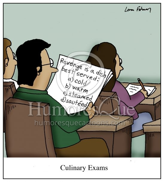 culinary exam cartoon revenge is a dish...