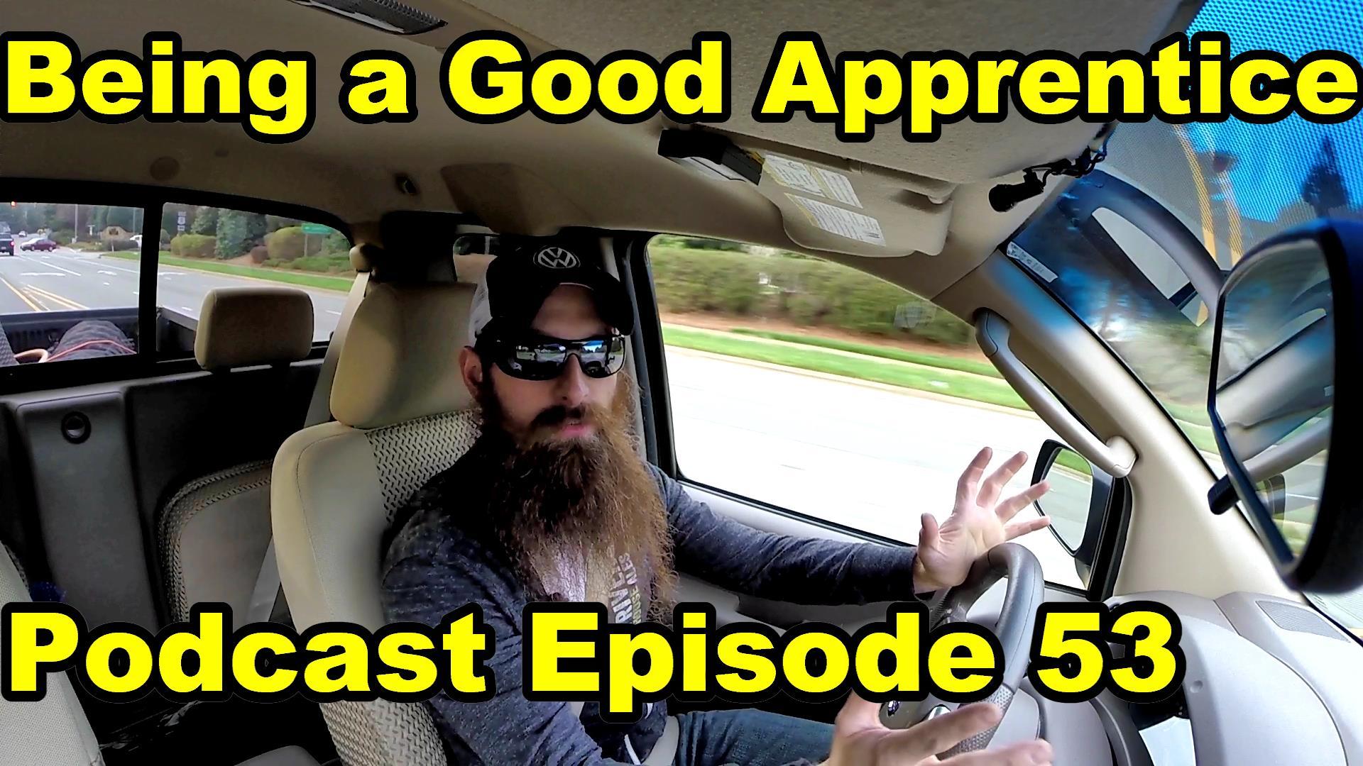 apprenticeBeing A Good Apprentice ~ Podcast Episode 53
