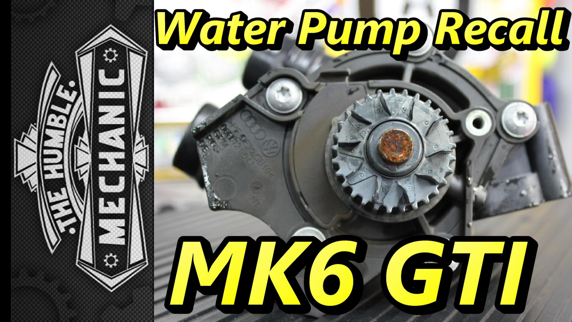 Water Pump Recall Mk6 Gti Podcast Episode 88 Humble Mechanic