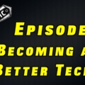 Becoming a Better Technician ~ Podcast Episode 7