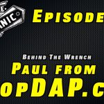 Behind The Wrench ~ Paul ShopDAP ~ Audio Podcast Episode 22