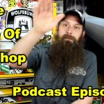 The State Of The Shop ~ Audio Podcast Episode 58