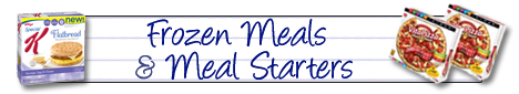 FROZEN MEALS & MEAL STARTERS