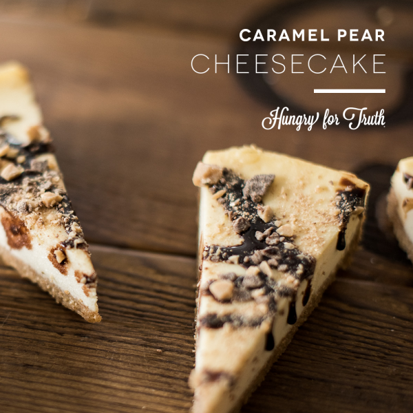 Caramel Pear Cheesecake Hungry for Truth