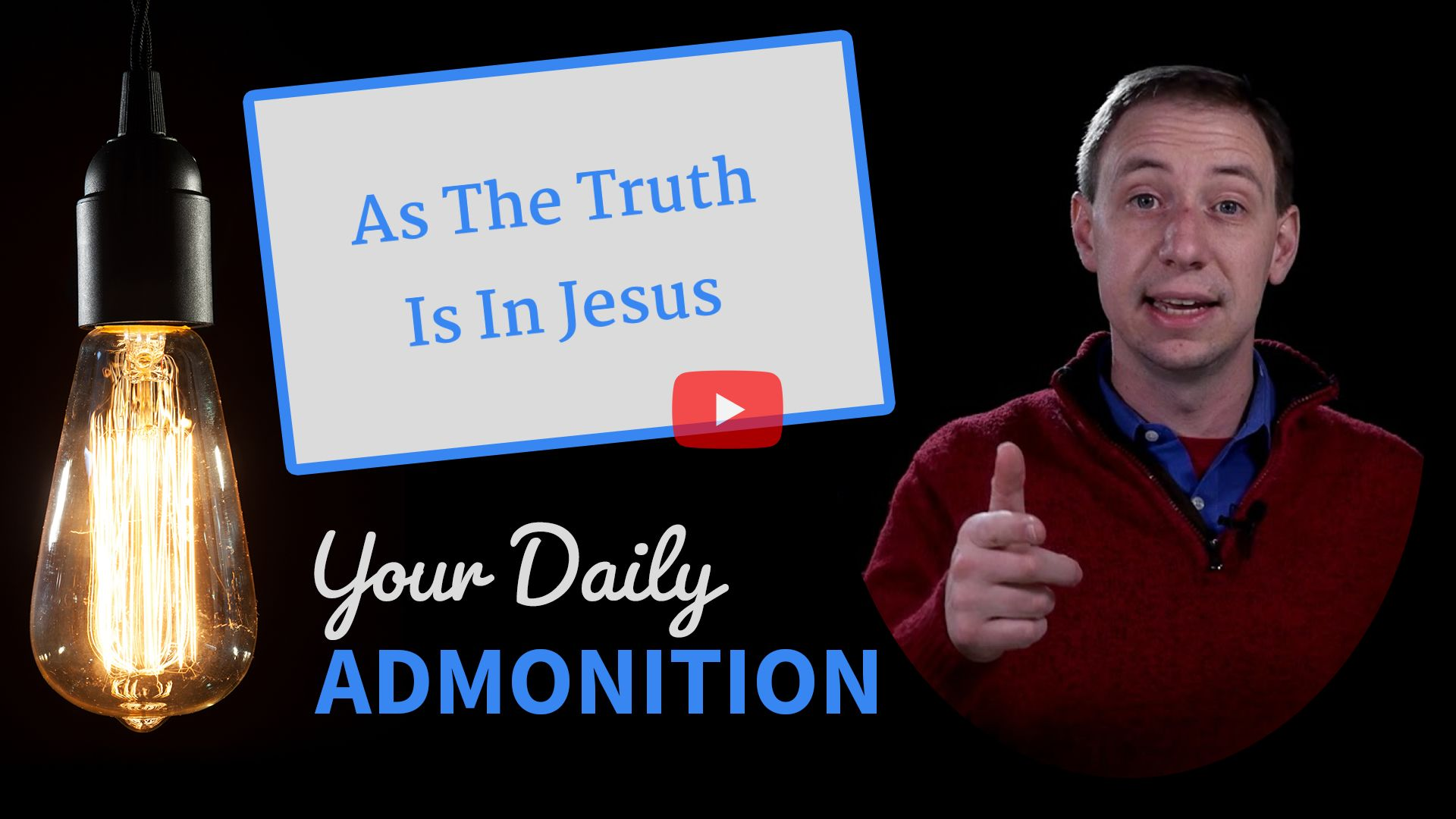 As The Truth Is In Jesus – Admonition 250