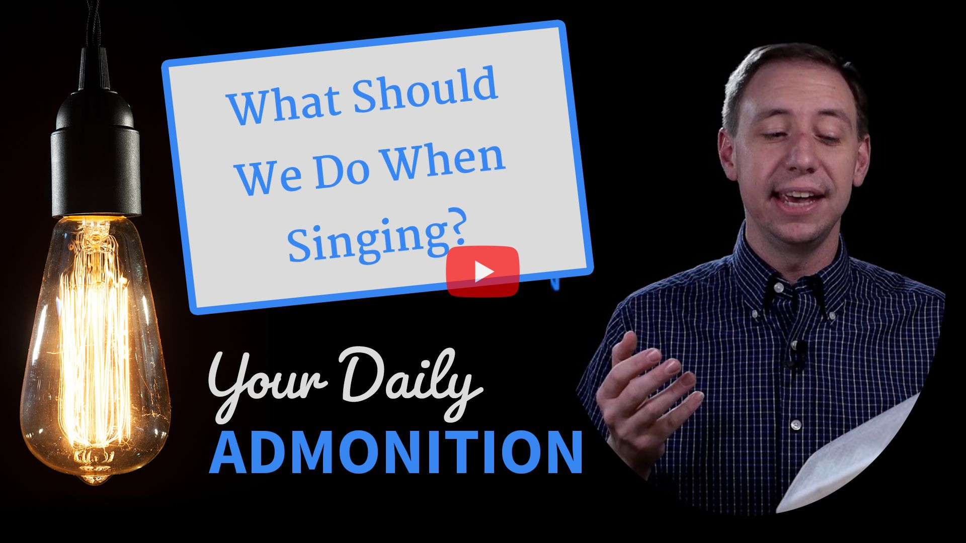 What Should We Do When Singing? – Admonition 312