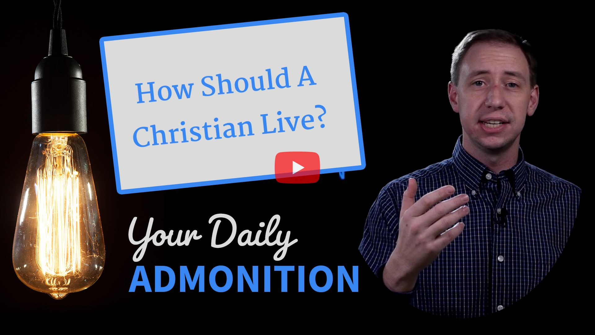 How Should A Christian Live? – Admonition 313