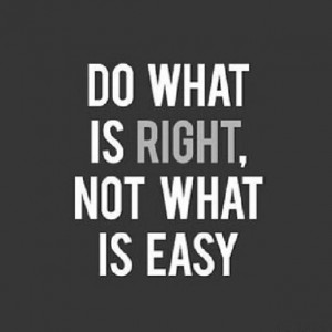 what is right not what is easy