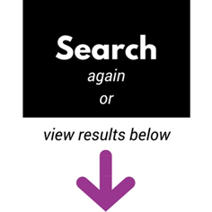 Search Again or View Your Results Below