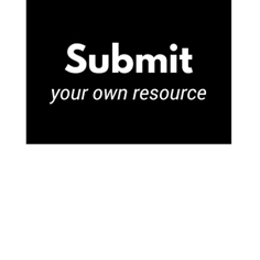 Submit Your Own Resource