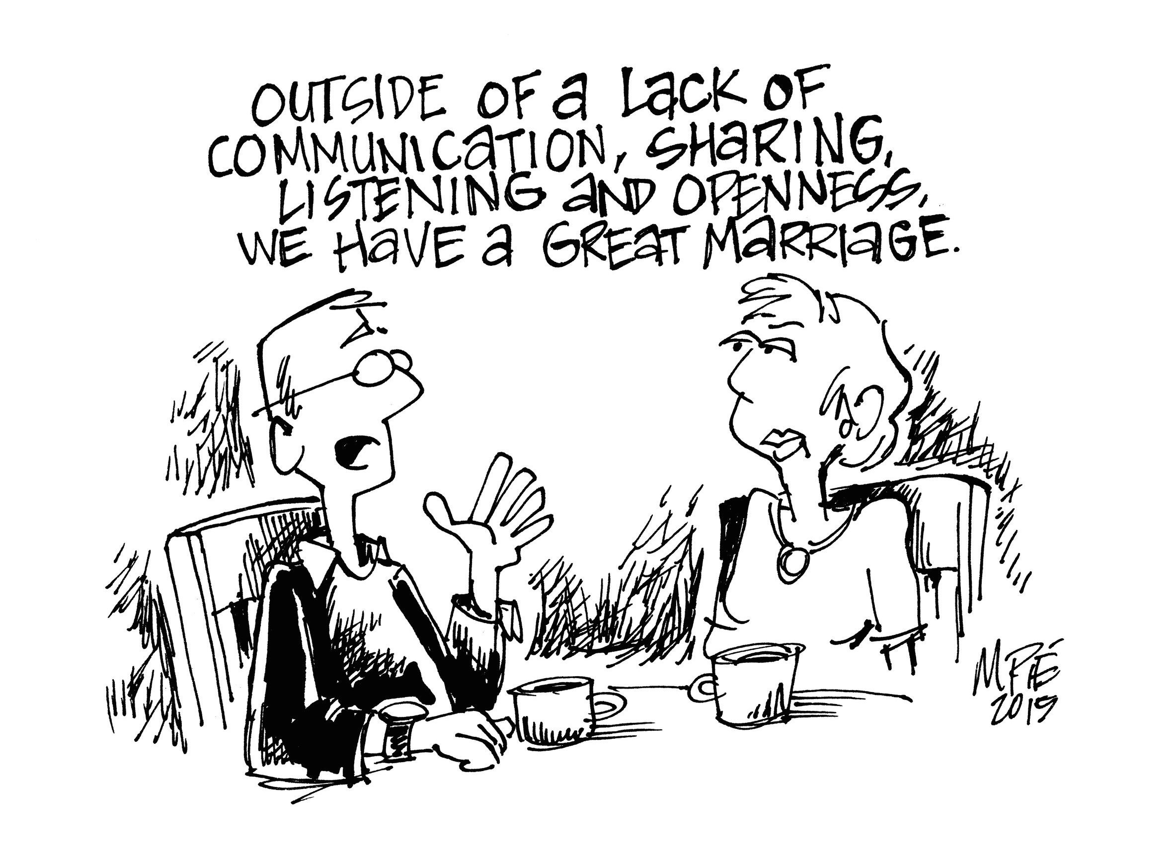 Cartoon: Outside of a lack of communication, listening, sharing, and communicating, we have a great marriage!