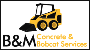 B&M CONCRETE & BOBCAT SERVICES