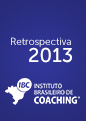 Retrospectiva Instituto Brasileiro de Coaching – IBC 2013