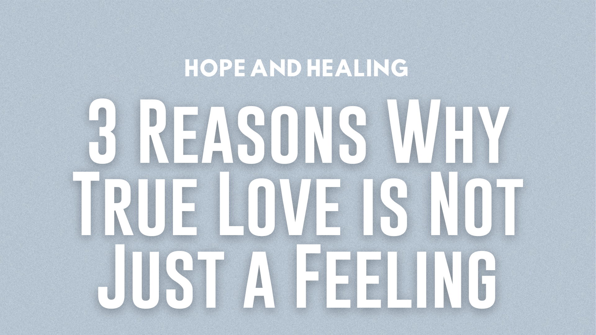 3 Reasons Why True Love is Not Just a Feeling