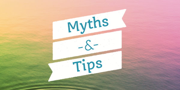 Myths & Tips
