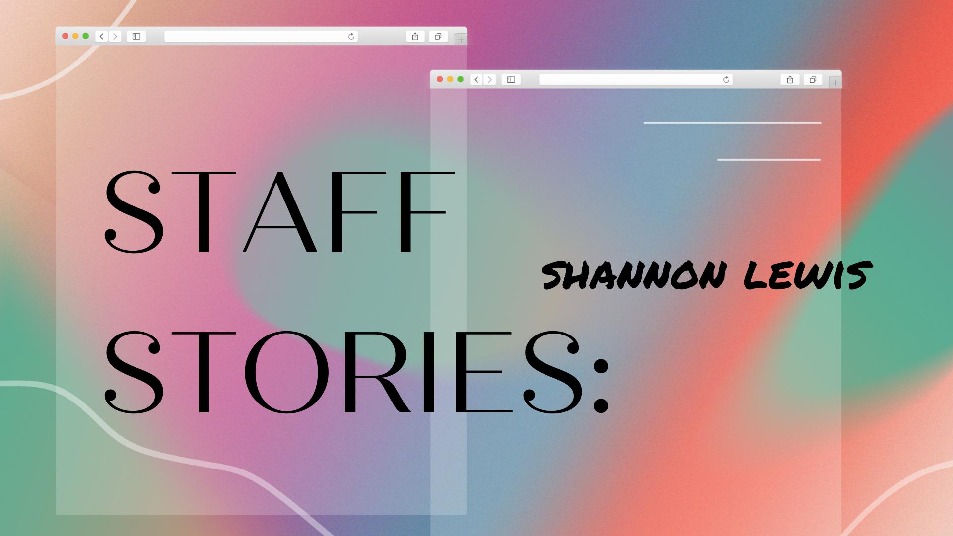 Staff Stories: Shannon Lewis