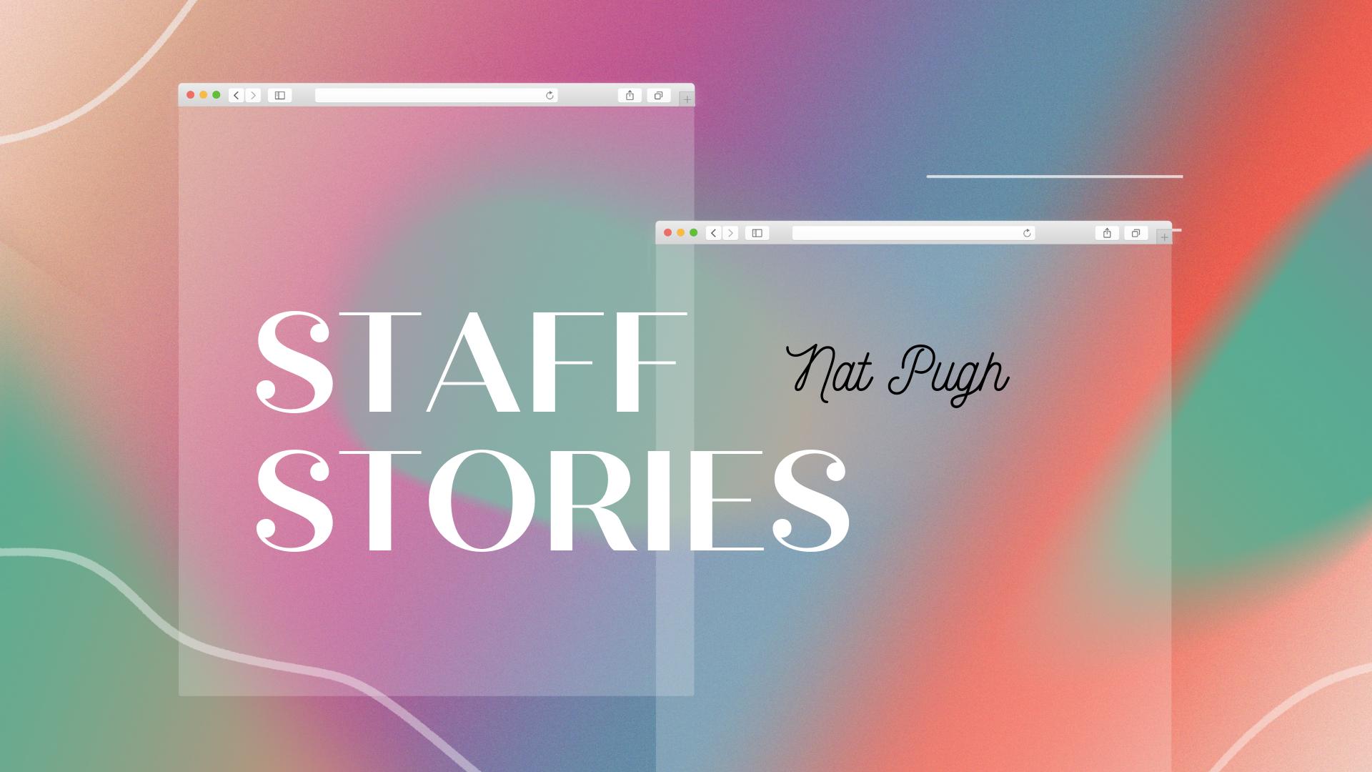 Staff Stories: Nat Pugh