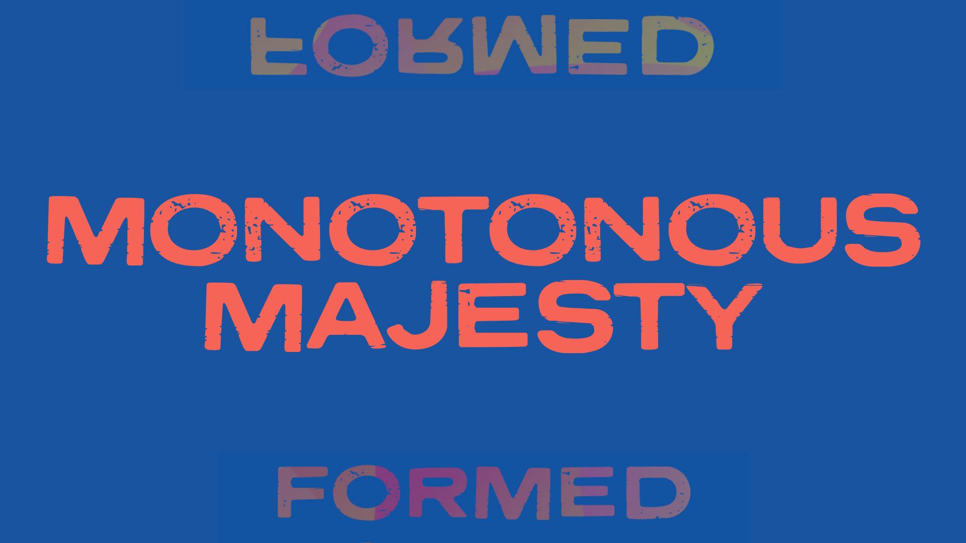 Monotonous Majesty