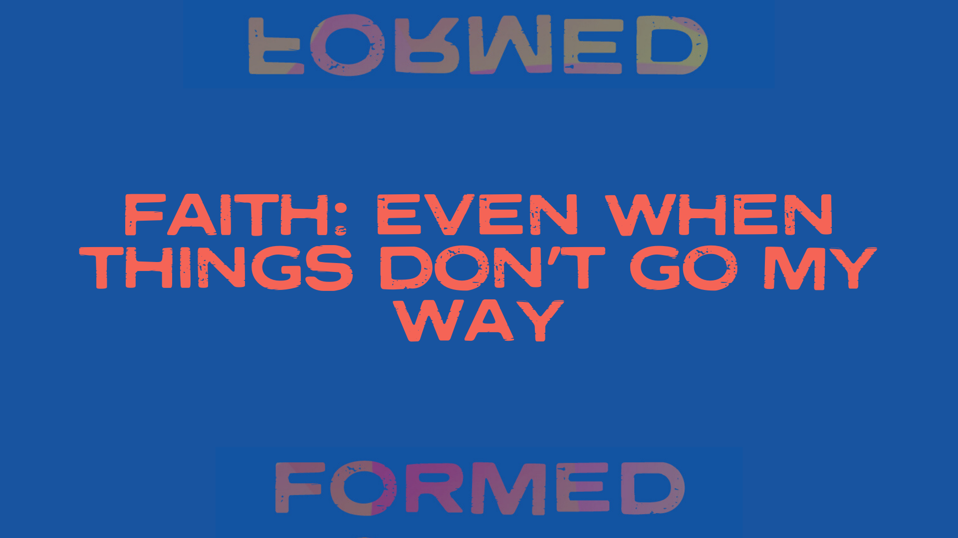Faith: Even When Things Don't Go My Way