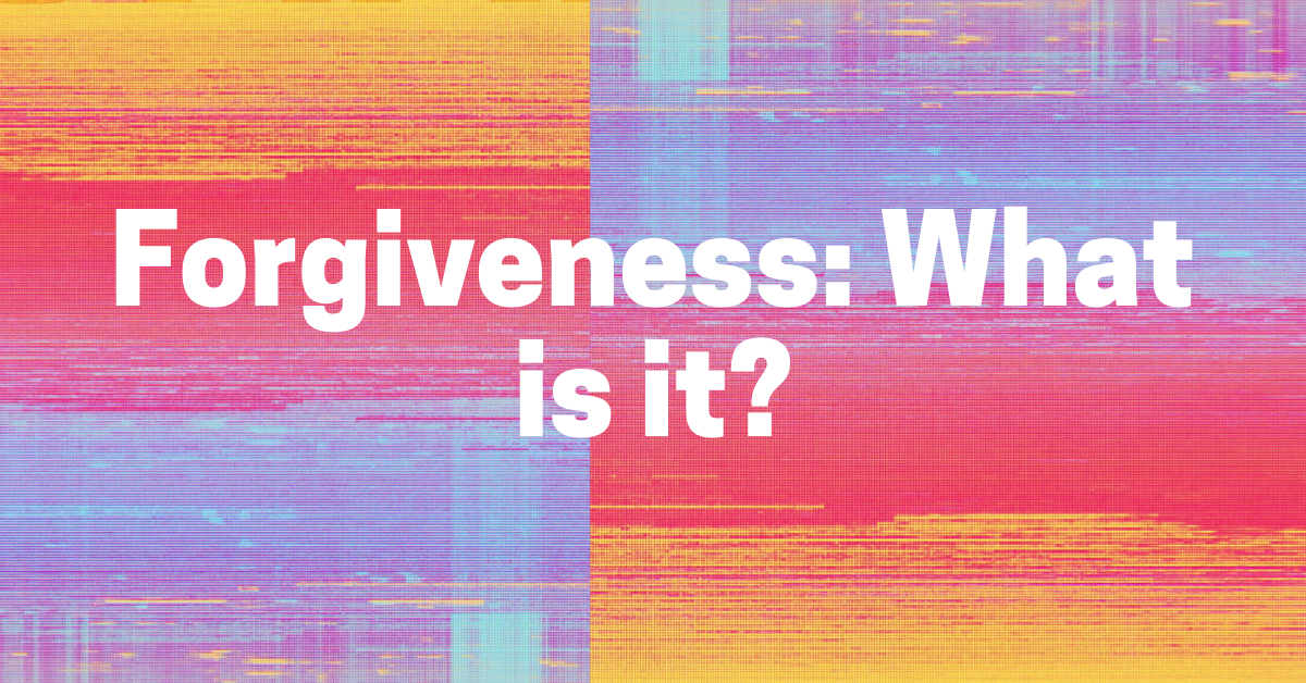 Forgiveness: What is it?