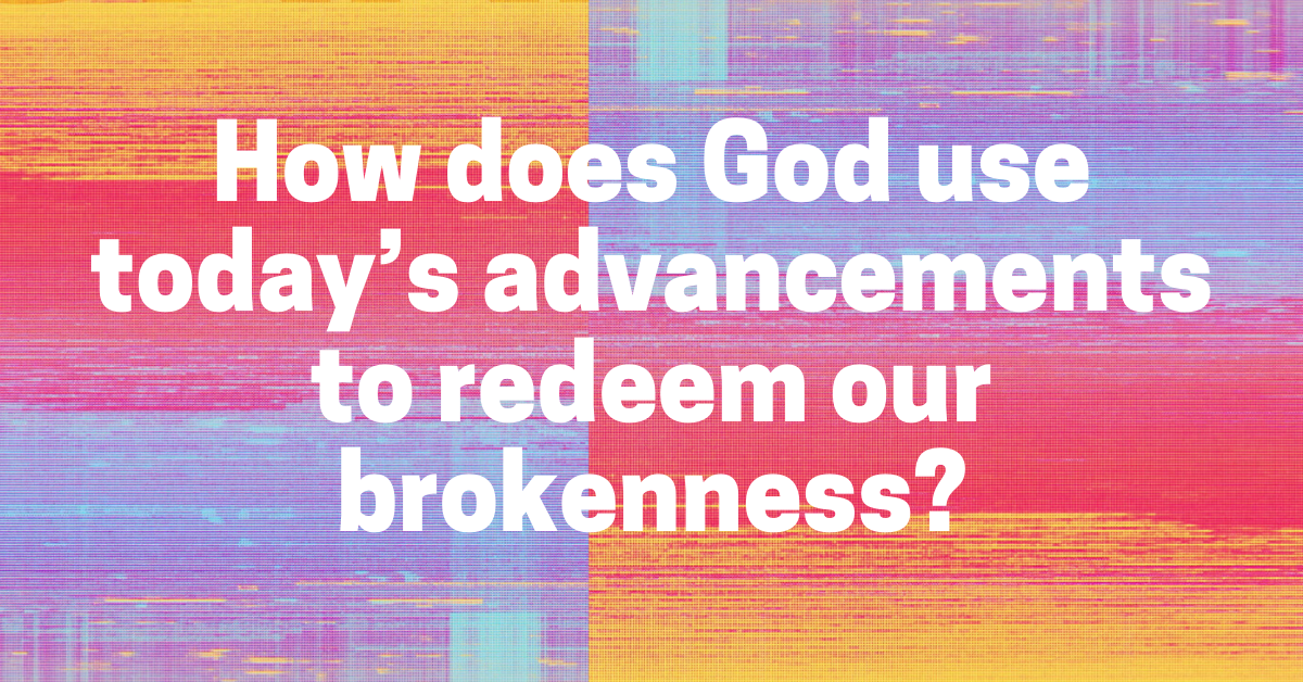 How does God use today's advancements to redeem our brokenness?