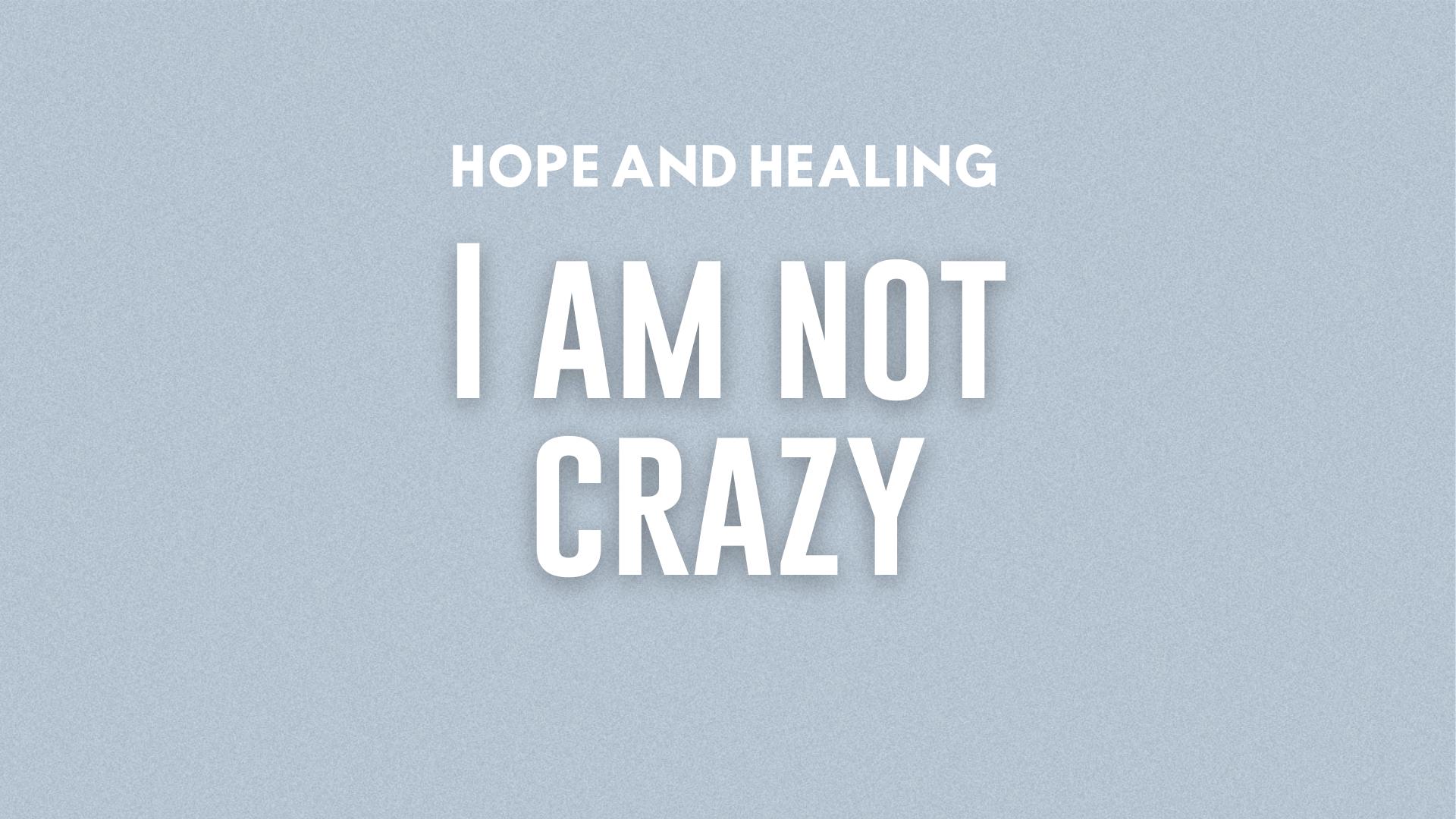 I Am Not Crazy