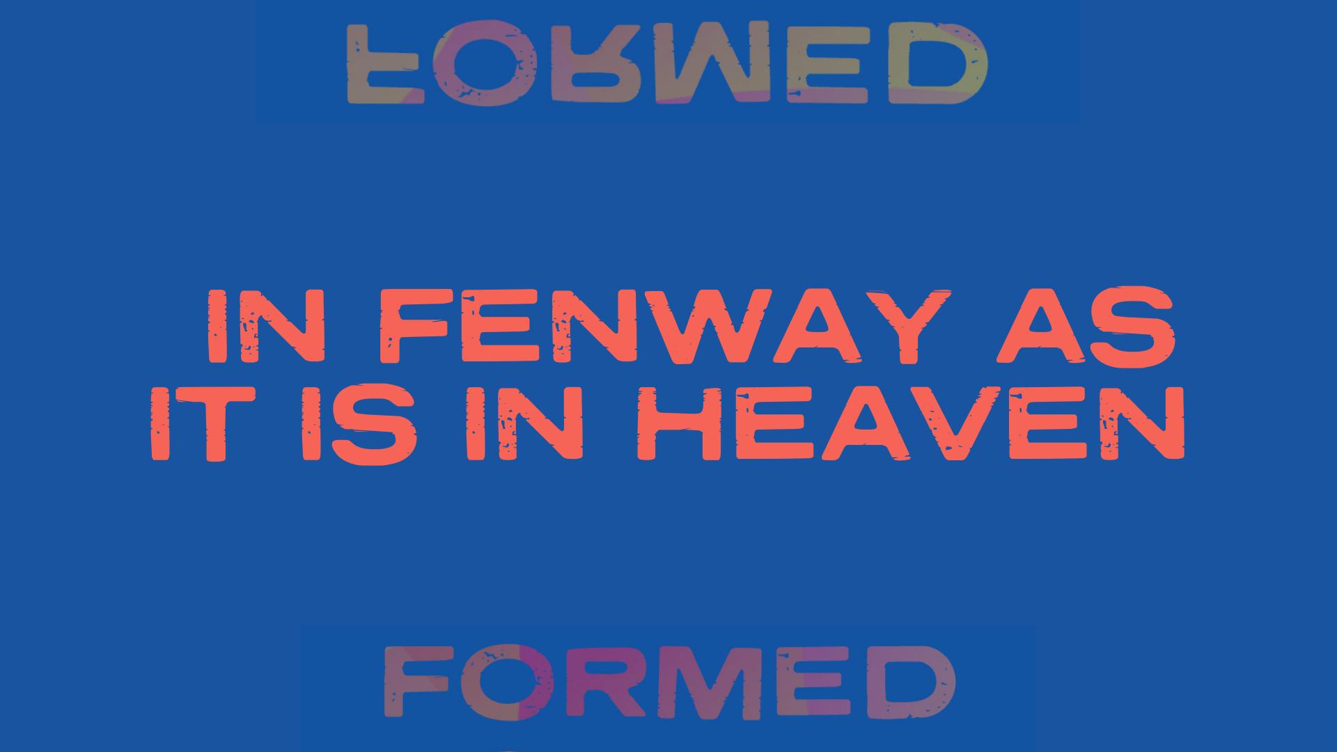 In Fenway as it is in Heaven