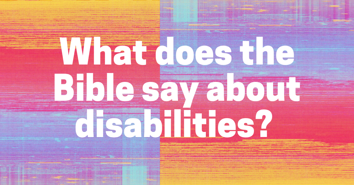 What does the Bible say about disabilities?