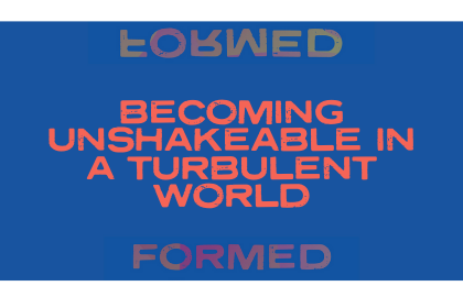 Becoming Unshakeable in a Turbulent World