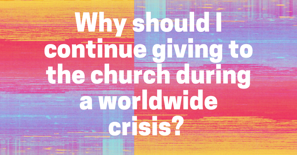 Why Should I Continue Giving to the Church During a Worldwide Crisis?