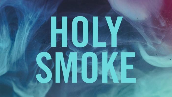Holy Smoke 1600X1067