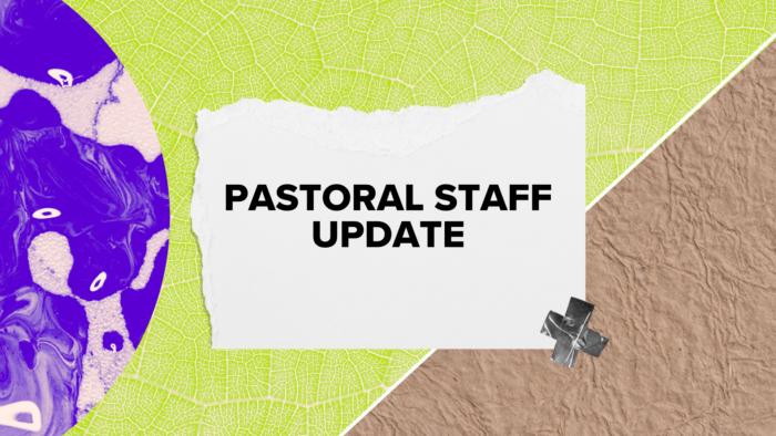 PASTORAL STAFF UPDATE