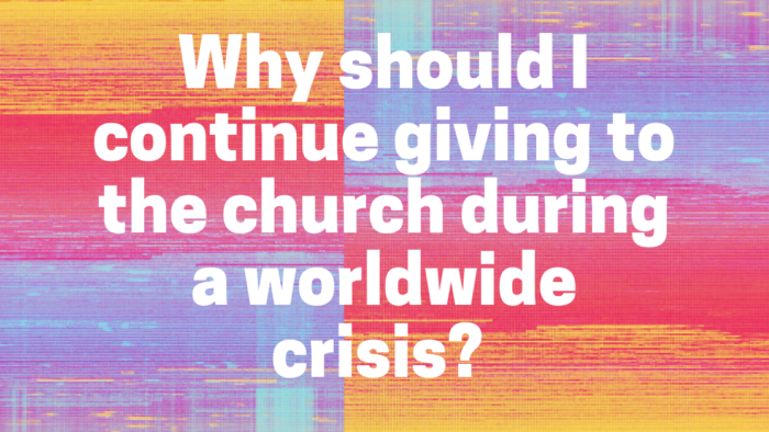 Why should I continue giving to the church during a worldwide crisis