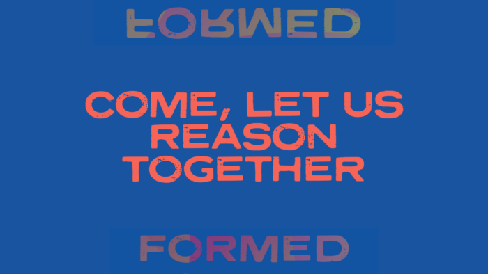 Come let us reason together