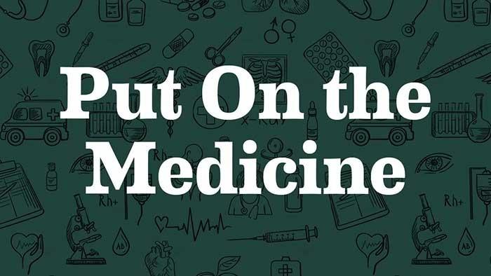 Put On The Medicine 700X394