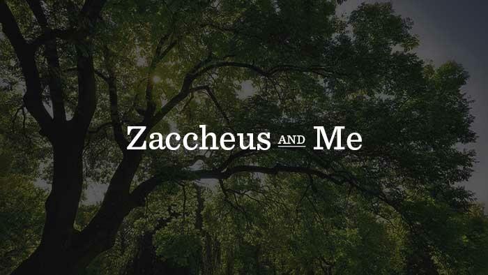 Zaccheus And Me 700x394