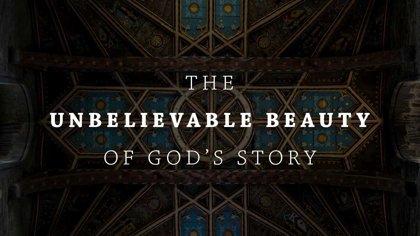 The Unbelievable Beauty of God's Story