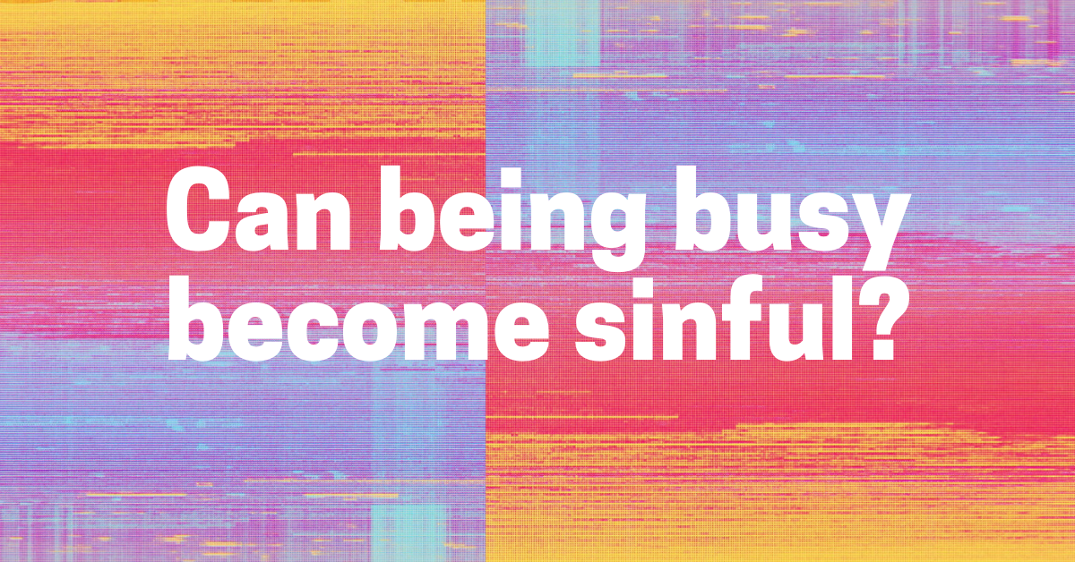 Can Being Busy Become Sinful?