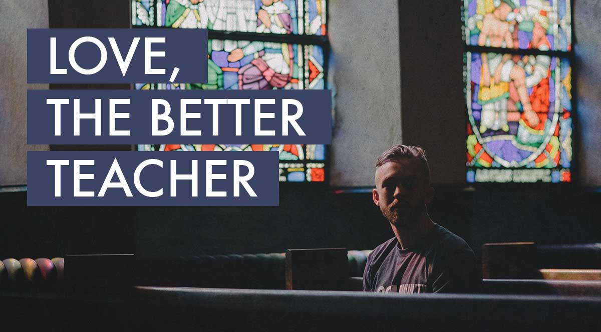 Love, The Better Teacher