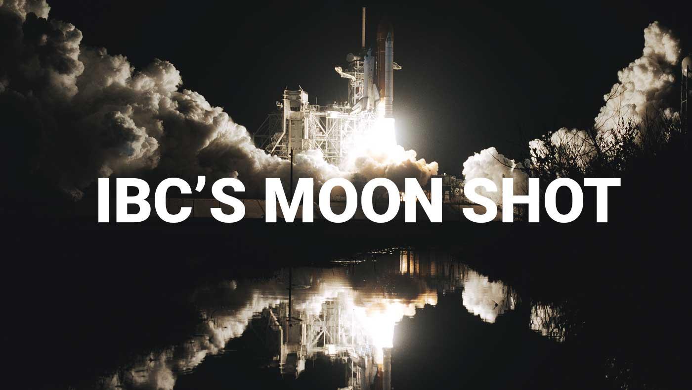 IBC's Moon Shot