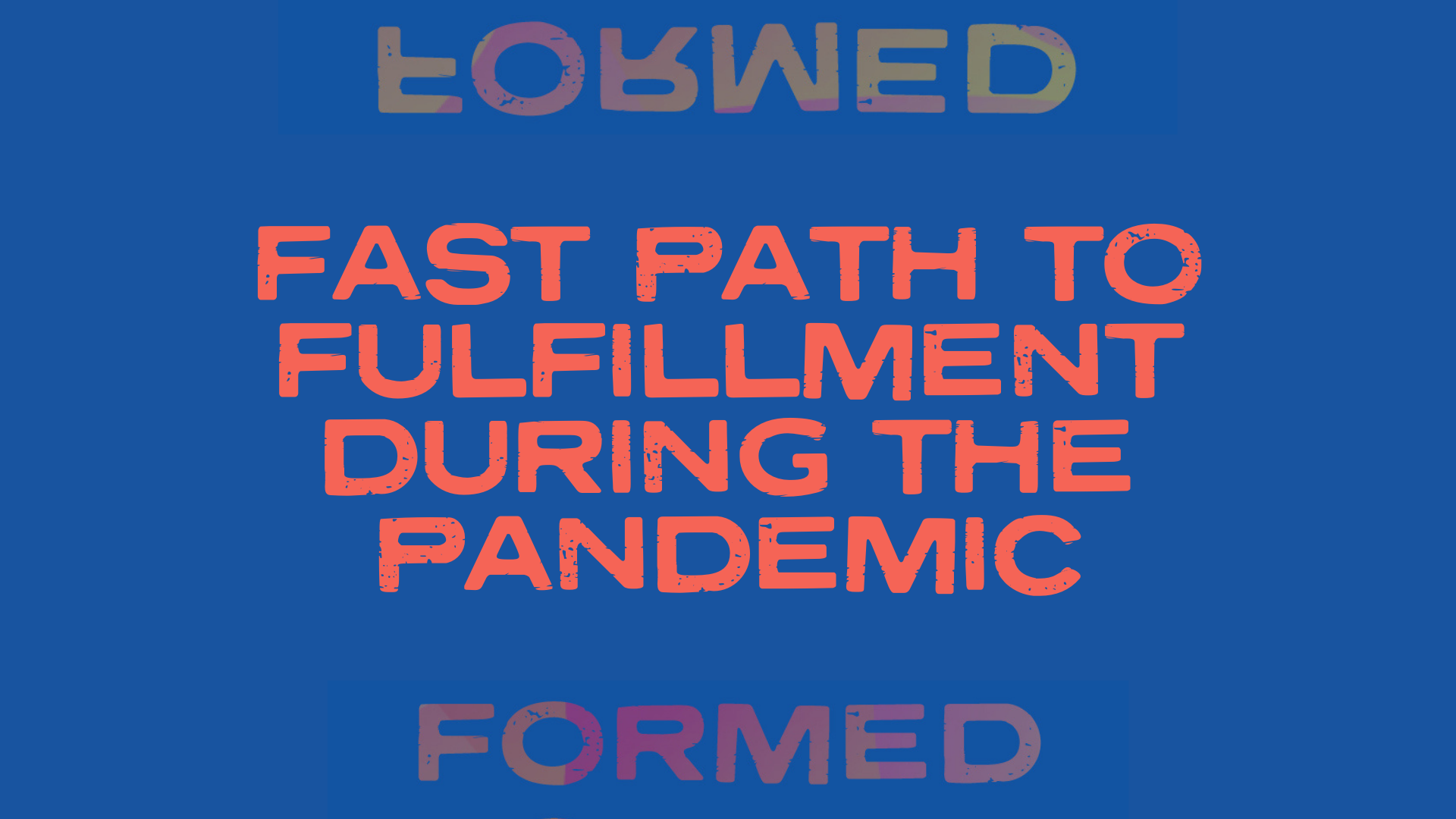 Fast Path to Fulfillment During the Pandemic