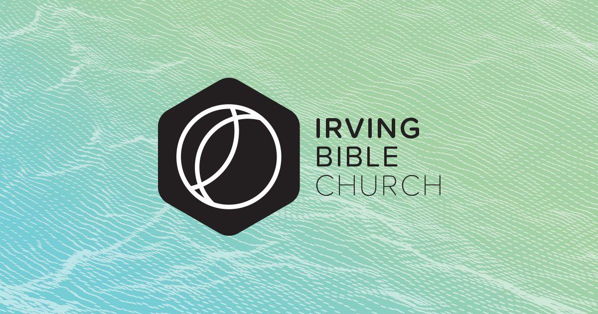 Irving Bible Church | Find Meaning and Mission in Following