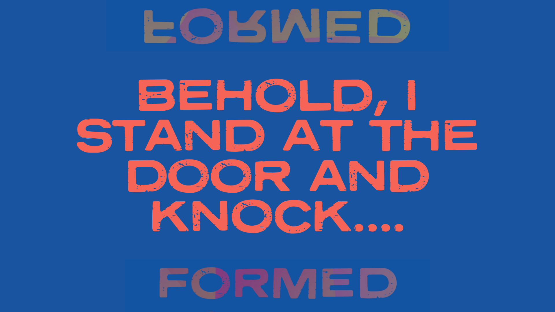 Behold, I stand at the door and knock....