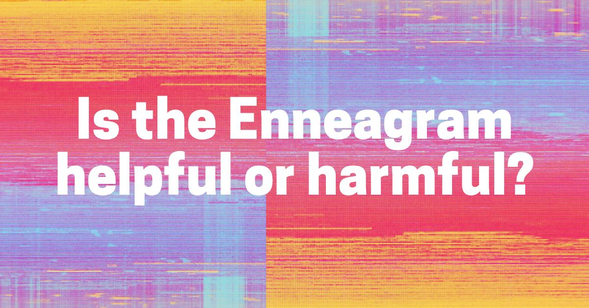 Is the Enneagram Helpful or Harmful?