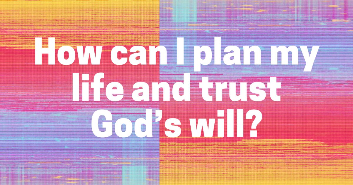 How can I plan my life and trust God's will?